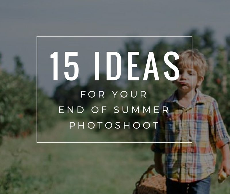 15 Ideas For Your End of Summer Photoshoot